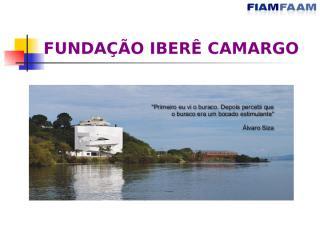 FUNDAÇÃO IBERÊ CAMARGO2.ppt
